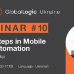 GlobalLogic Education Webinar: Baby Steps in Mobile Test Automation