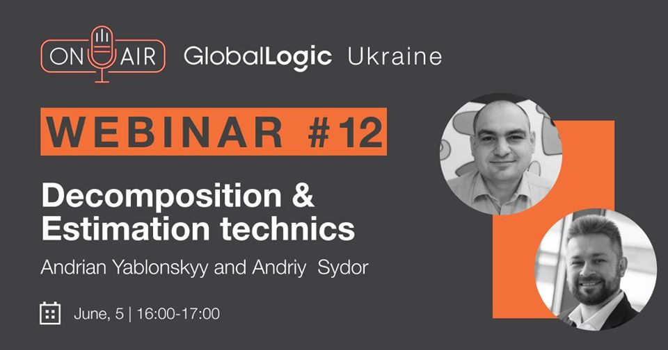 "GlobalLogic Education Webinar #12: ""Decomposition & Estimation technics"""